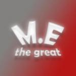 M.E the great