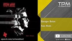 آهنگ  Amir Khaki - Escape Artist
