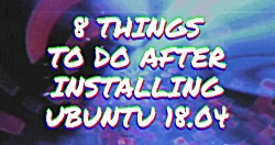 TOP 8 Things to do After Installing Ubuntu...