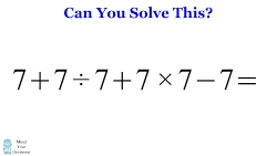 What Is 7 + 7 ÷ 7 + 7 × 7 - 7 = ? The Correct Answer Explained