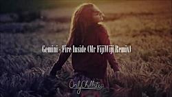 Gemini - Fire Inside (Mr. FijiWiji Remix)
