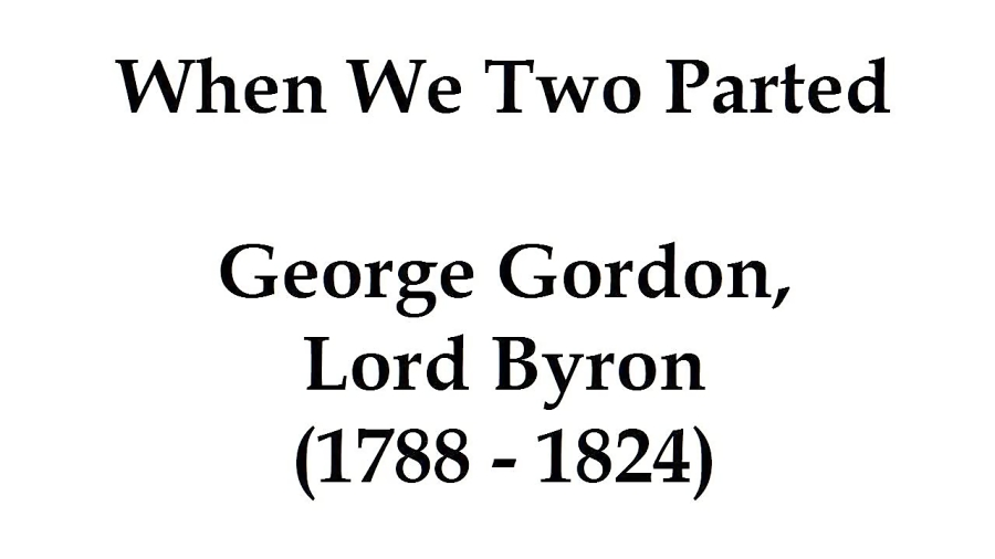 lord byron when we two parted By george gordon, lord byron when we two parted in silence and tears, half broken-hearted, to sever for years when we two parted -- a poetry friday post.