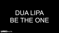 Dua Lipa - Be The One Lyrics