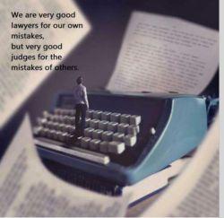 ما غالبا وکیل مدافع بسیار خوبی برای اشتباهات خود هستیم.. در حالیکه برای اشتباهات دیگران در نقش یک قاضی عالی ظاهر می گردییم..
