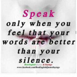 تنها زمانی صحبت کن که احساس میکنی کلماتت بهتر از سکوتت هستند....