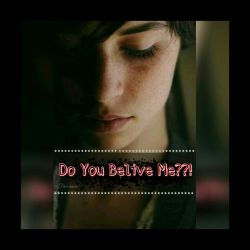 Do you belive me??!