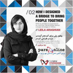 خانم لیلا عراقیان مهندس و معمار اهل ایران است. شهرت او به خاطر معماری و طراحی پل طبیعت در تهران است.  بدلیل محدودیت کاراکتر در لنزور، جهت کسب اطلاعات بیشتر به لینک های زیر مراجعه فرمائید :   Instagram.com/Parsonline http://tedxtehran.ir/fa/