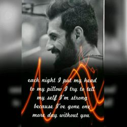 each night I put my head to my pillow I try to tell myself I'm strong because I've gone one more day without you Saeid .  no copy