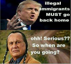 #قانون_جدید_آمریکا ترامپ: مهاجران غیرقانونی باید به خانه برگردند.. بومی امریکا: واقعا؟! حالا خودت کِی میری؟!