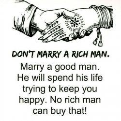 با مرد ثروتمند ازدواج نکن.(بلکه) با مرد خوب ازدواج کن. (مرد خوب) زندگی شو صرف تلاش واسه خوشبخت کردنت می کنه .(طوری که)هیچ مرد ثروتمندی نمی تونه اون (خوشبختی رو برات) بخره. انگلیسی #خانواده #ازدواج  #english #English