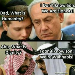 """پسر نتانیاهو:""""بابا!انسانیت چیه؟"""" / نتانیاهو:""""نمی دونم پسرم،ما صهیونیستیم"""" / _/ ولیعهد عربستان:""""ابو! شرافت چیه؟"""" / پدرش:""""نمی دونم پسرم ما وهابی هستیم"""" #انگلیسی #اسراییل  #english #English"""
