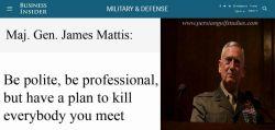 سخنان تاریخی ژنرال جیمز متیس، وزیر دفاع ترامپ مودب و حرفه ای باش! اما با هرکسی ملاقات میکنی طرحی برای کشتنش داشته باش.