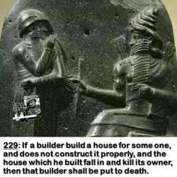 بند 229 قانون حمورابی بابل، 4000 سال پیش:  اگر معماری برای کسی خانه ای بسازد و آن را محکم نسازد و خانه فرو ریزد و صاحب خانه را بکشد، آن معمار محکوم به مرگ است!