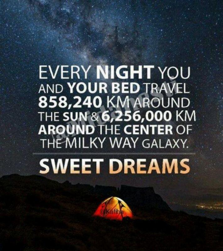 هر شب شما و تخت خوابتان  858,240 کیلومتر به دور خورشید و 6,256,000 کیلومتر به دور مرکز کهکشان راه شیری سفر میكنید !  سفر بخیر