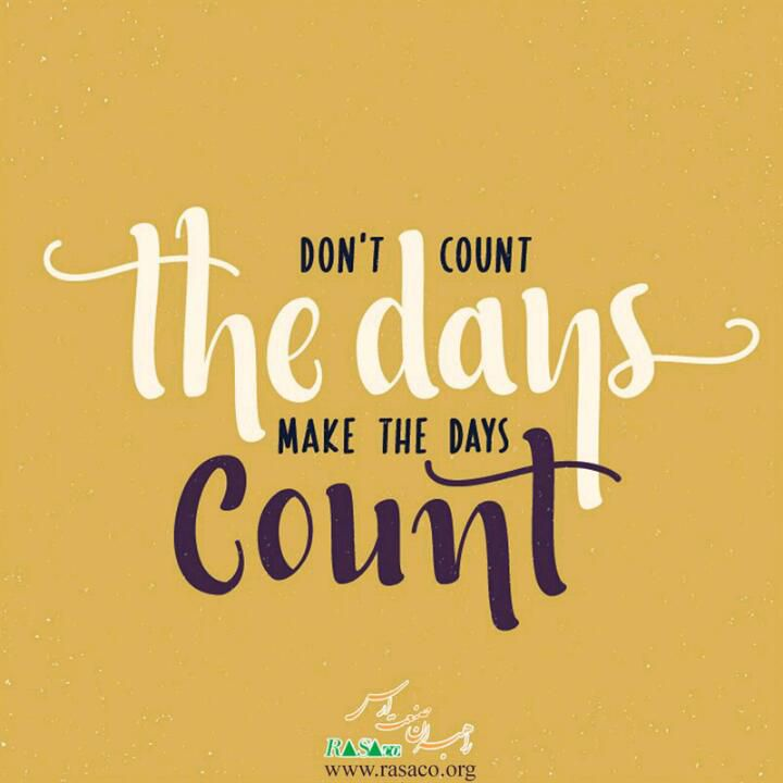 Don't count the days. Make the days count