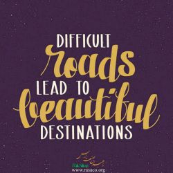 difficult road lead to beautiful destination