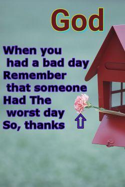وقتی روز بدی داشتید ، به خاطر بسپارید که کسی روز بدتری داشته است ....پس شکرگزار خـــــــــــــدا باشید !