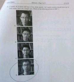 استاد ژاپنی که از غیبت دانشجوهاش ناراضی بود یکی از سوالات امتحان پایان ترم این بود که کدوم یکی از عکس ها منم و نیمی از نمره قبولی رو به اون اختصاص داد! نصف دانشجوها مردود شدن ... خخخ
