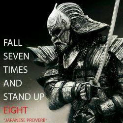 ضرب المثل سامورایی میگه . اگه هفت بار زمین خوردی هشت بار بلند شو ....
