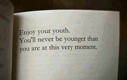 #enjoy your #youth You'll #never be #younger than #you are at this very #moment از #جوونیت #لذت ببر #هرگز #جوون تر از #الان که #هستی #نخواهی_بود #choose_wisely #اندیشمندانه_انتخاب_کنید