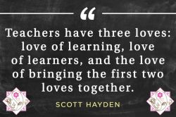 #teachers have three #loves; #love of #learning #love of #learners  and the #love of bringing the #first #two #loves #together  #choose_wisely