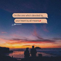 I'm the one who's devoted to your heart by all means  من همانم که تمامم شده وقفِ دل تو