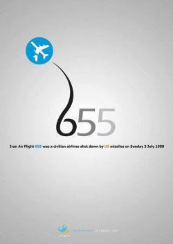 12تیر، سالروز هدف قرار دادن هواپیمای مسافربری 655 ایران، توسط ناو آمریکایی...تعداد کشته شده ها در این جنایت آمریکا: 290 سرنشین (156 مرد، 53 زن، 57 کودک 2 تا 12ساله و هشت کودک زیر دو سال  و 42 نفر با ملیتهای دیگر و 16 خدمه پروازی)