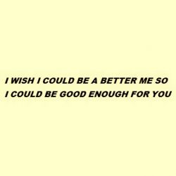 I'm not good enough.....