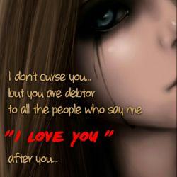 """من نفرینت نمیکنم... اما به همه ی کسایی که بعد تو بهم گفتن """"دوست دارم"""" مدیونی...:-("""